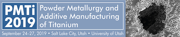PMTi2019: Powder Metallurgy and Additive Manufacturing of Titanium